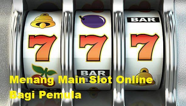 Menang Main Slot Online Bagi Pemula